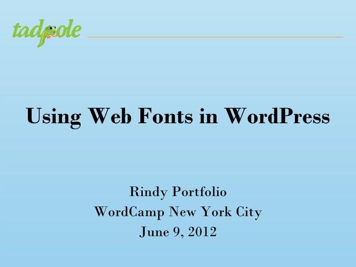 Using Web Fonts in WordPress          Rindy Portfolio      WordCamp New York City           June 9, 2012