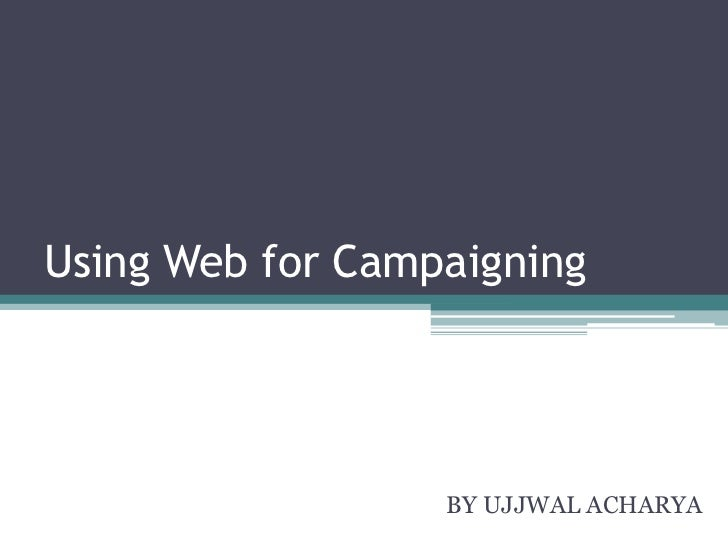 Using Web for Campaigning                  BY UJJWAL ACHARYA