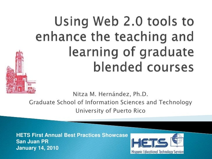 Using Web 2.0 tools to enhance the teaching and learning of graduate blended courses<br />Nitza M. Hernández, Ph.D.<br />G...