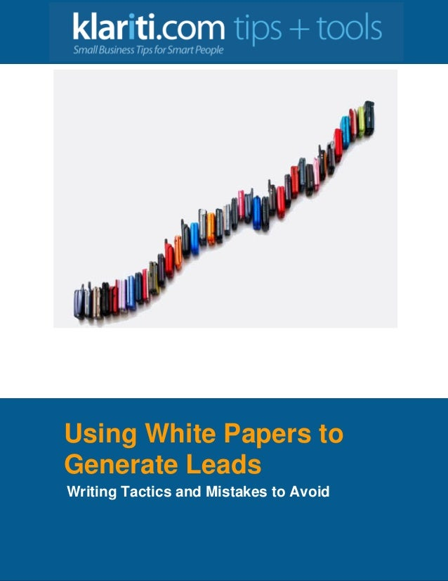Using White Papers to Generate Leads Writing Tactics and Mistakes to Avoid
