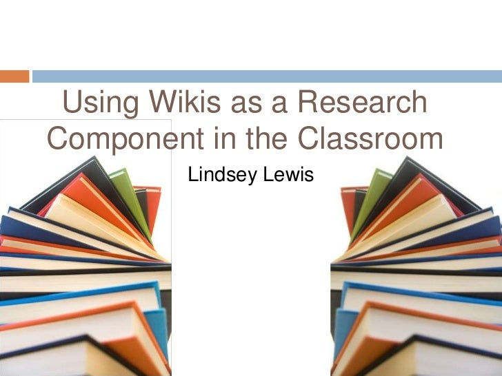 Using Wikis as a Research Component in the Classroom<br />Lindsey Lewis<br />