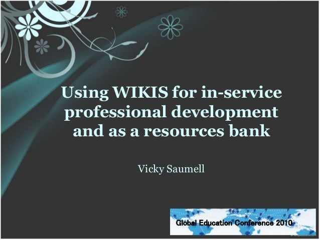 Using WIKIS for in-service professional development and as a resources bank Vicky Saumell Global Education Conference 2010