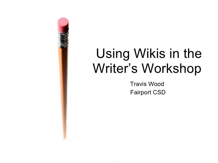 Travis Wood  Fairport CSD Using Wikis in the Writing Workshop