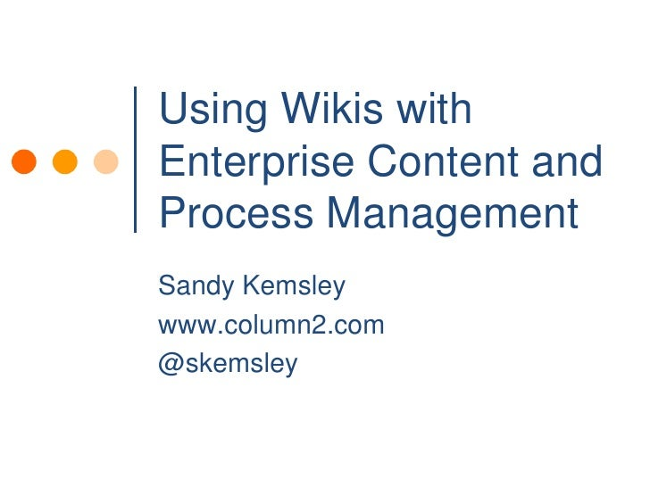 Using Wikis with Enterprise Content and Process Management<br />Sandy Kemsley<br />www.column2.com<br />@skemsley<br />