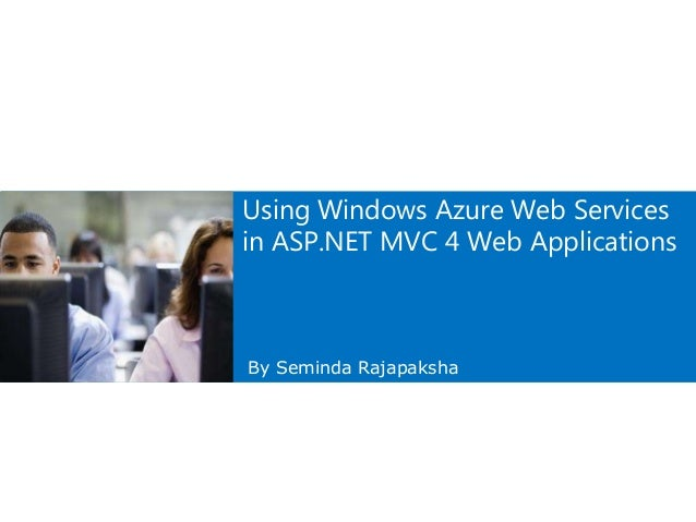 Session: Using windows azure web services in asp.net mvc 4 web applications at Sri lanka .net forum