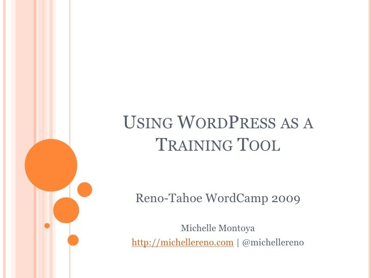 USING WORDPRESS AS A    TRAINING TOOL   Reno-Tahoe WordCamp 2009             Michelle Montoya http://michellereno.com | @m...