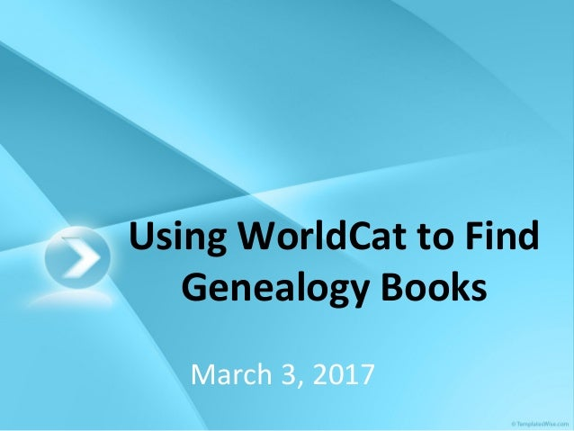 Using WorldCat to Find Genealogy Books April 19, 2014