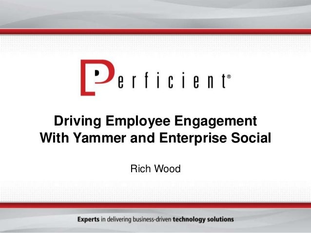 Driving Employee Engagement With Yammer and Enterprise Social Rich Wood
