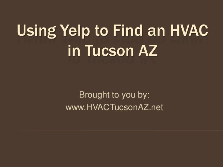 Using Yelp to Find an HVAC       in Tucson AZ        Brought to you by:      www.HVACTucsonAZ.net