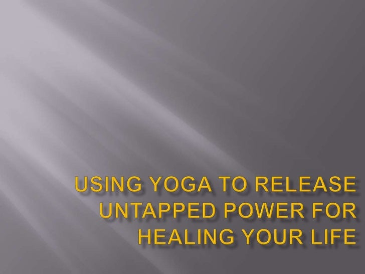 DrRic Using Yoga to Release Untapped Power for Healing (slide share edition)