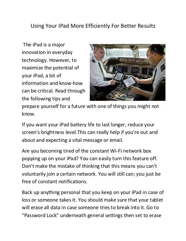 Using Your IPad More Efficiently For Better ResultsThe iPad is a majorinnovation in everydaytechnology. However, tomaximiz...