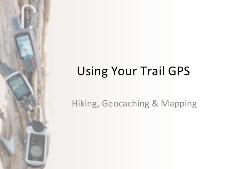 Using Your Trail GPS Hiking, Geocaching & Mapping