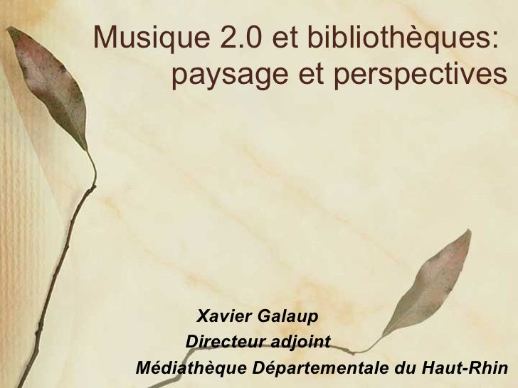 Musique 2.0 et bibliothèques:  paysage et perspectives <ul><ul><li>Xavier Galaup </li></ul></ul><ul><ul><li>Directeur adjo...