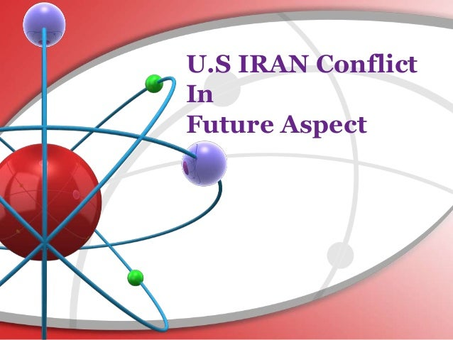 U.S IRAN Conflict In Future Aspect