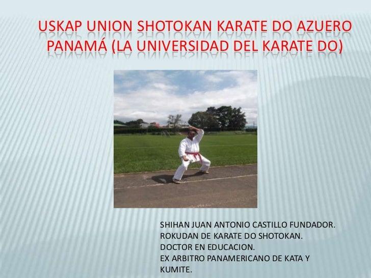 USKAP UNION SHOTOKAN KARATE DO AZUERO PANAMÁ (LA UNIVERSIDAD DEL KARATE DO)              SHIHAN JUAN ANTONIO CASTILLO FUND...
