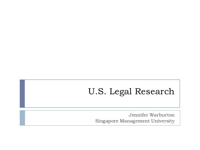 U.S. Legal ResearchJennifer WarburtonSingapore Management University