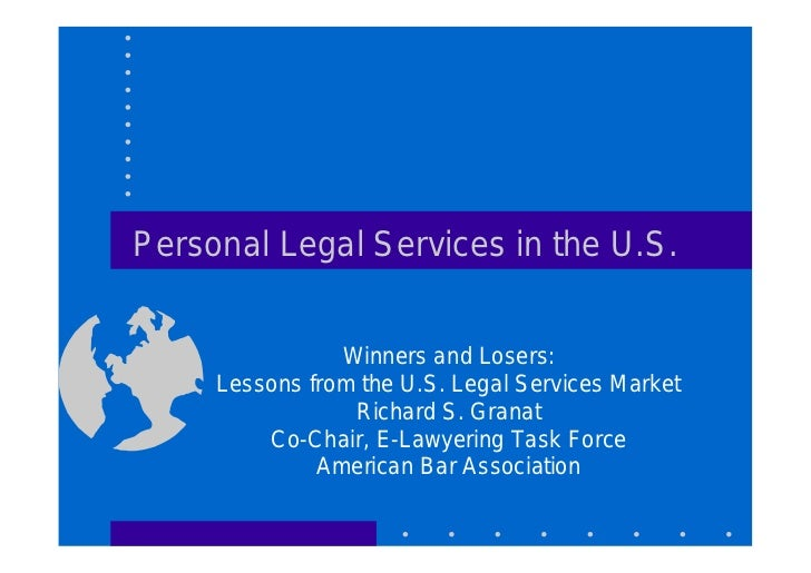 Personal Legal Services in the U.S.                   Winners and Losers:      Lessons from the U.S. Legal Services Market...