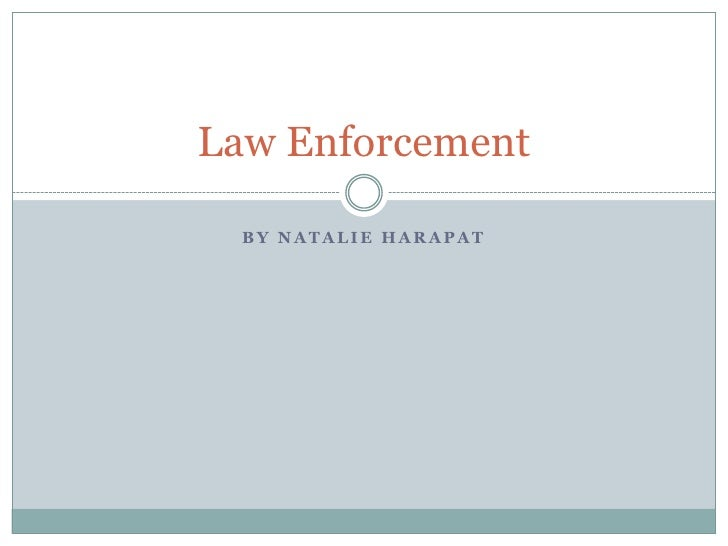 Law Enforcement  BY NATALIE HARAPAT