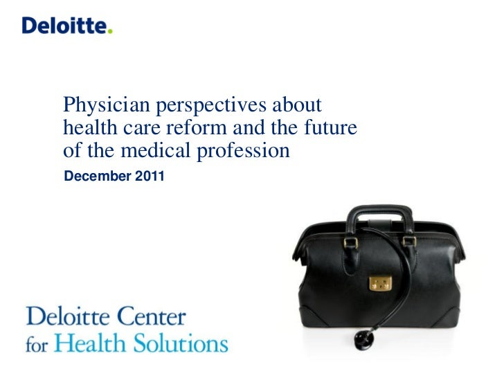 Physician perspectives abouthealth care reform and the futureof the medical professionDecember 2011
