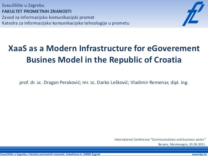 XaaS as a Modern Infrastructure for eGoverement Busines Model in the Republic of Croatia prof. dr. sc. Dragan Peraković; m...