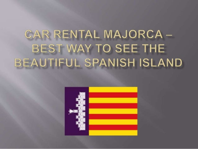 For SIMPLE -> use car rental Majorca companies at the airport cheap car rental options at the Majorca airport