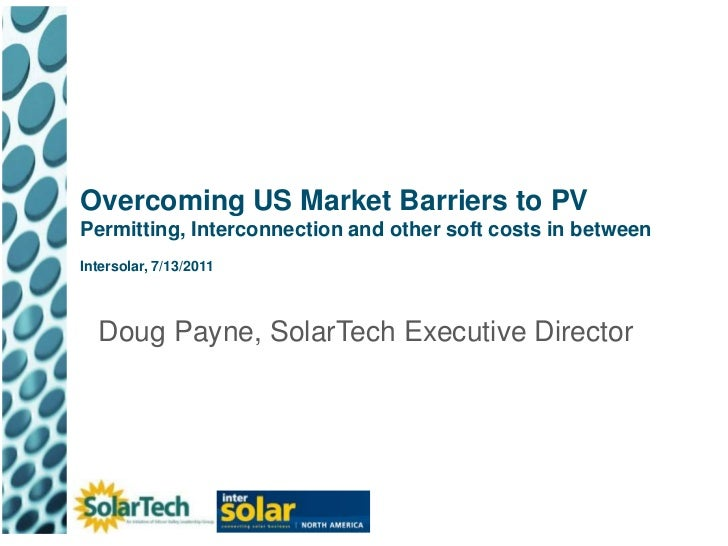Overcoming US Market Barriers to PVPermitting, Interconnection and other soft costs in betweenIntersolar, 7/13/2011<br />D...