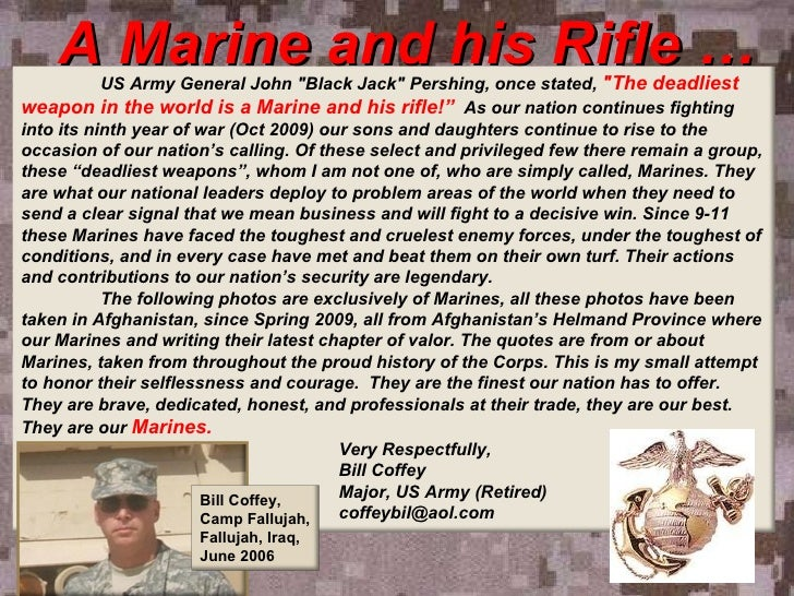 "A Marine and his Rifle … US Army General John ""Black Jack"" Pershing, once stated,  ""The deadliest weapon in..."