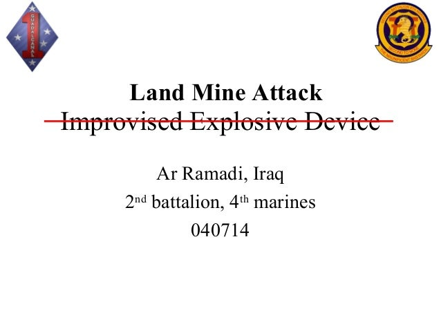 Land Mine AttackImprovised Explosive Device          Ar Ramadi, Iraq     2nd battalion, 4th marines              040714
