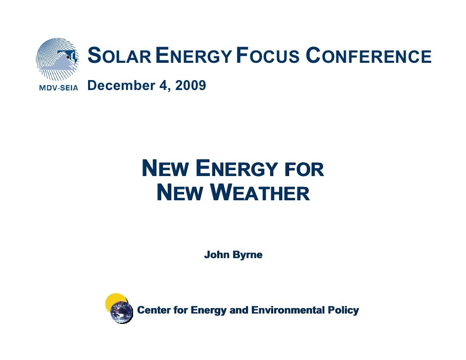 SOLAR ENERGY FOCUS CONFERENCE December 4, 2009            NEW ENERGY FOR         NEW WEATHER                    John Byrne...