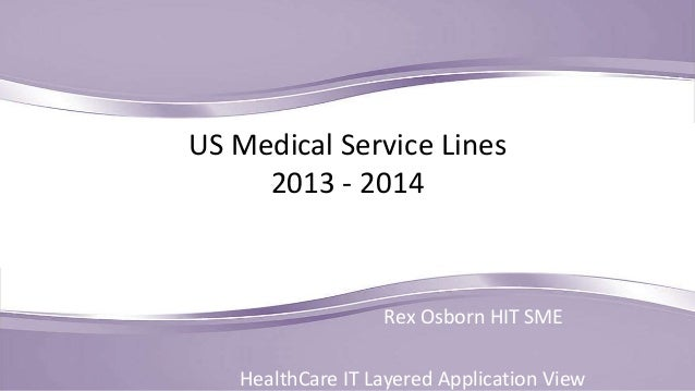 US Medical Service Lines 2013 - 2014  Rex Osborn HIT SME HealthCare IT Layered Application View