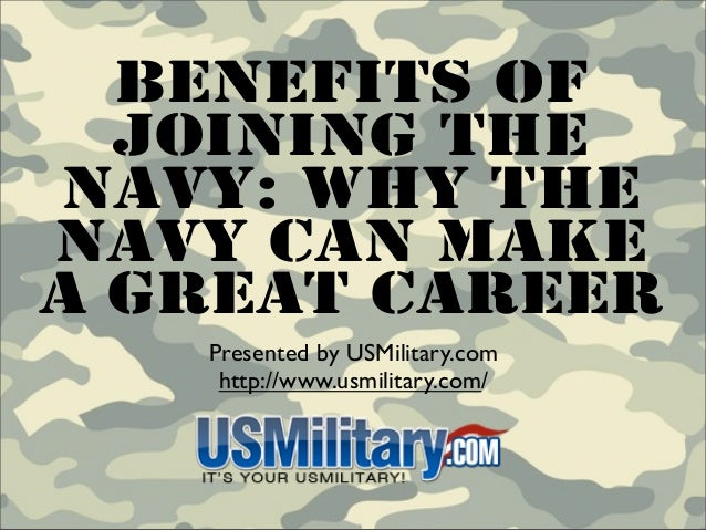 Benefits Of  Joining TheNavy: Why TheNavy Can MakeA Great Career   Presented by USMilitary.com    http://www.usmilitary.com/