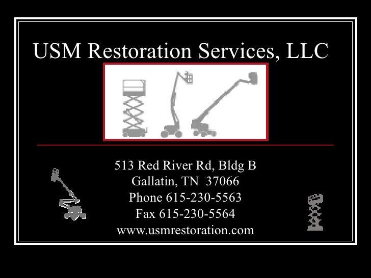 USM Restoration Services, LLC 513 Red River Rd, Bldg B Gallatin, TN  37066 Phone 615-230-5563 Fax 615-230-5564 www.usmrest...