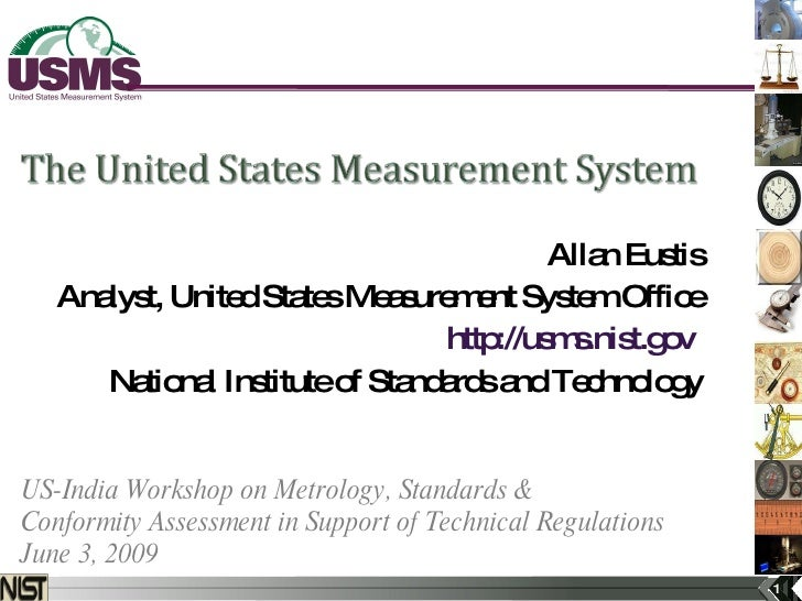 Allan Eustis Analyst, United States Measurement System Office http://usms.nist.gov   National Institute of Standards and T...