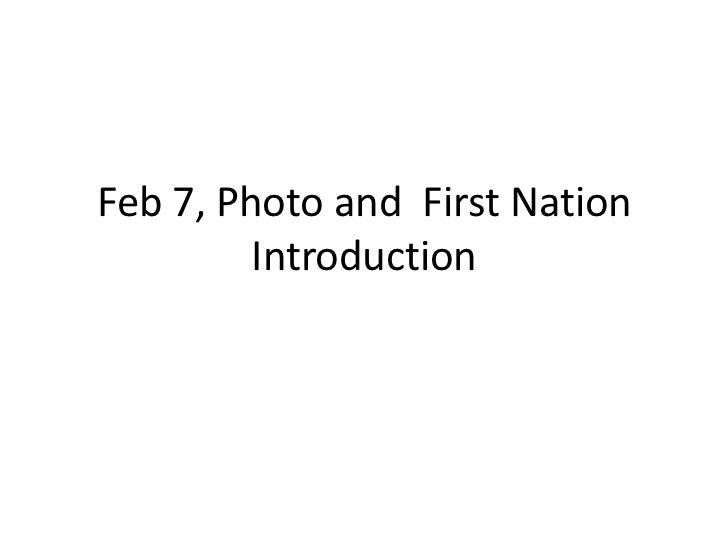 Feb 7, Photo and First Nation         Introduction
