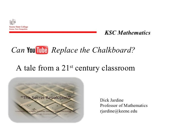 Can  Replace the Chalkboard? Dick Jardine Professor of Mathematics [email_address] A tale from a 21 st  century classroom
