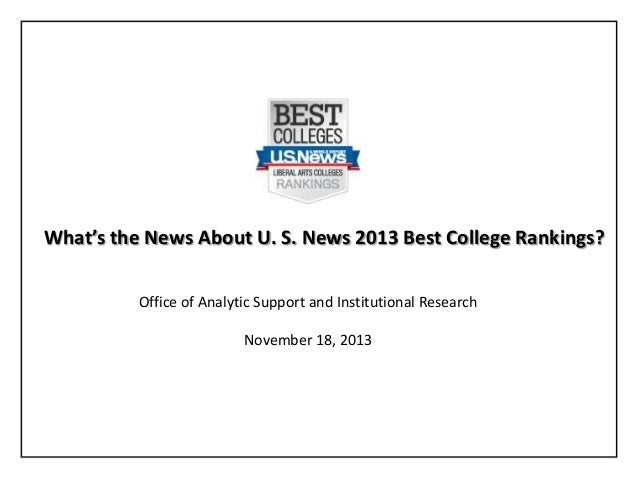 What's the News About U. S. News 2013 Best College Rankings? Office of Analytic Support and Institutional Research Novembe...