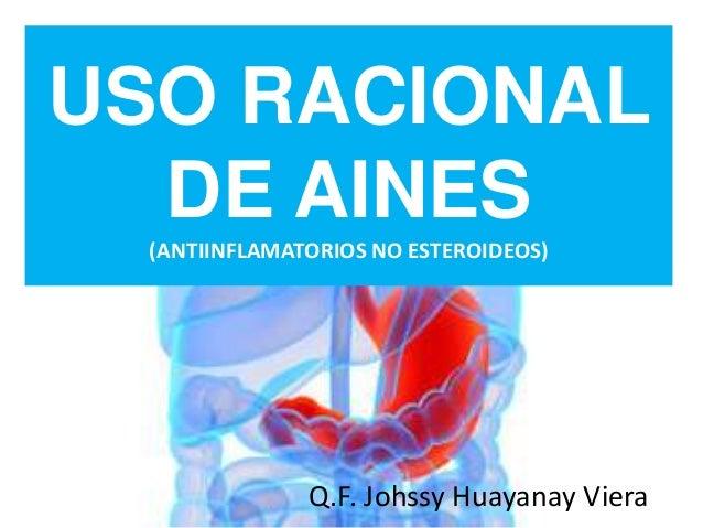 USO RACIONAL DE AINES (ANTIINFLAMATORIOS NO ESTEROIDEOS) Q.F. Johssy Huayanay Viera
