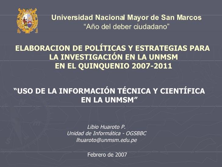 """ELABORACION DE POLÍTICAS Y ESTRATEGIAS PARA  LA INVESTIGACIÓN EN LA UNMSM EN EL QUINQUENIO 2007-2011 """" USO DE LA INFORMACI..."""