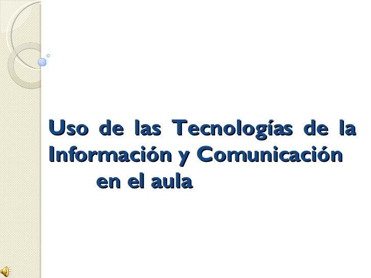 Uso de las Tecnologías de la Información y Comunicación  en el aula