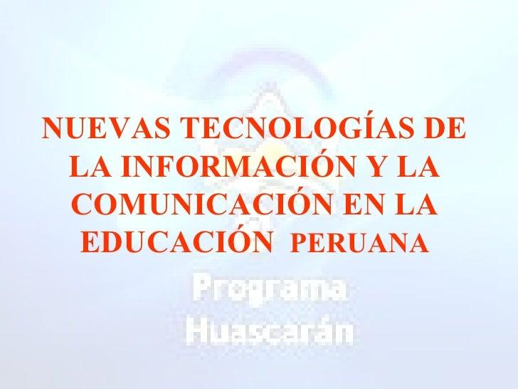 NUEVAS TECNOLOGÍAS DE LA INFORMACIÓN Y LA COMUNICACIÓN EN LA EDUCACIÓN   PERUANA