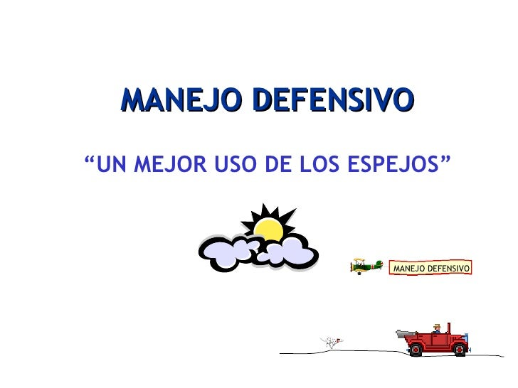 """MANEJO DEFENSIVO <ul><li>"""" UN MEJOR USO DE LOS ESPEJOS"""" </li></ul>MANEJO DEFENSIVO"""