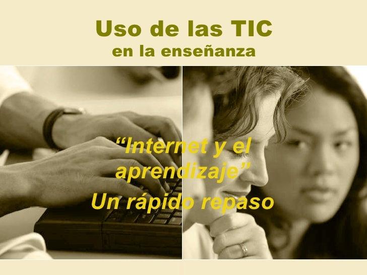 """Uso de las TIC en la enseñanza """" Internet y el aprendizaje"""" Un rápido repaso"""