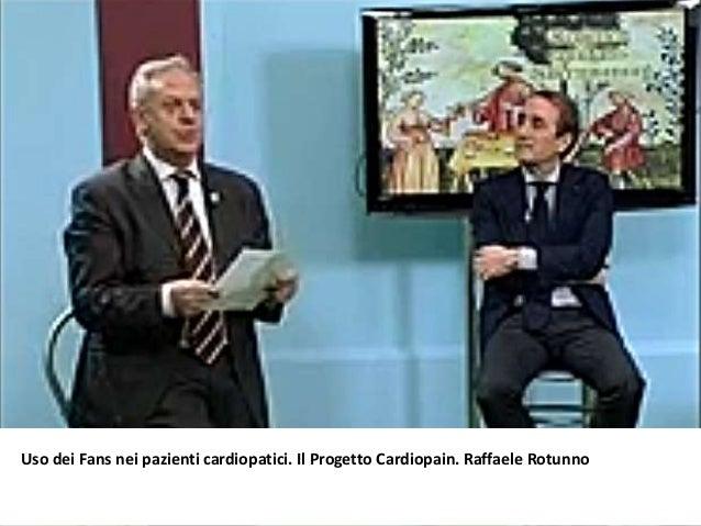 Uso dei Fans nei pazienti cardiopatici. Il Progetto Cardiopain. Raffaele Rotunno