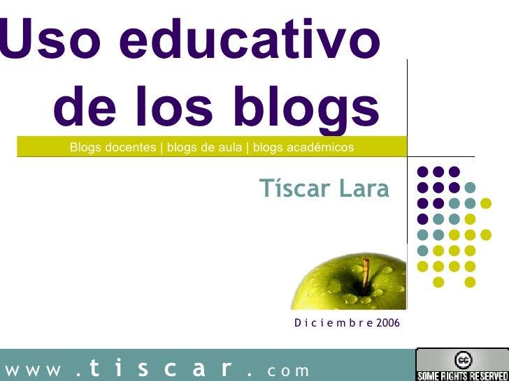 Uso educativo  de los blogs    Blogs docentes   blogs de aula   blogs académicos                                    Tíscar...