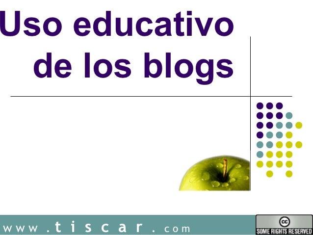 Uso educativo  de los blogswww .   t i s c a r .   com