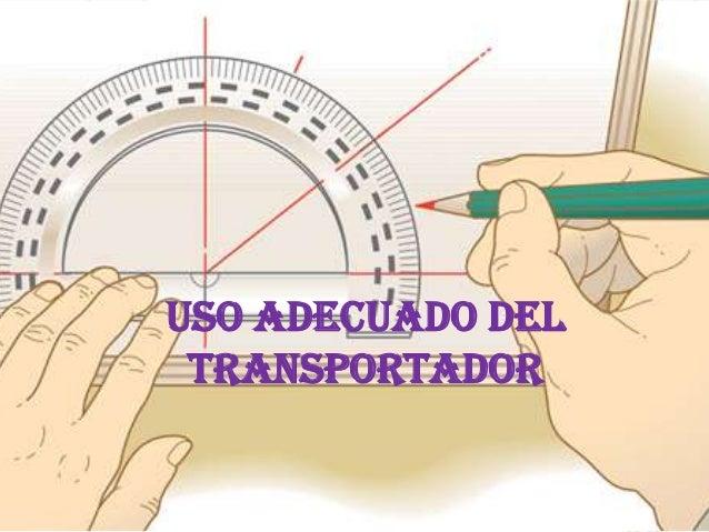 Uso Adecuado delTransportador