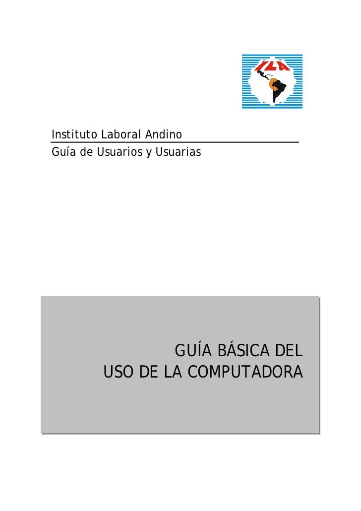 Instituto Laboral AndinoGuía de Usuarios y Usuarias                 GUÍA BÁSICA DEL         USO DE LA COMPUTADORA