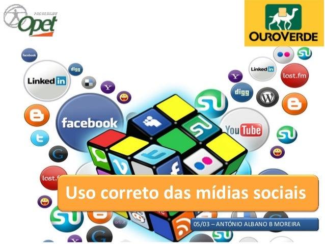05/03 – ANTÓNIO ALBANO B MOREIRA Uso correto das mídias sociais