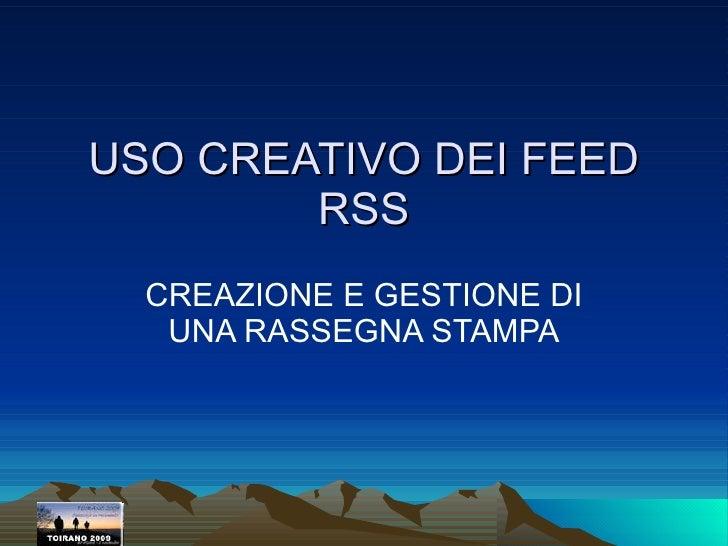 USO CREATIVO DEI FEED RSS CREAZIONE E GESTIONE DI UNA RASSEGNA STAMPA
