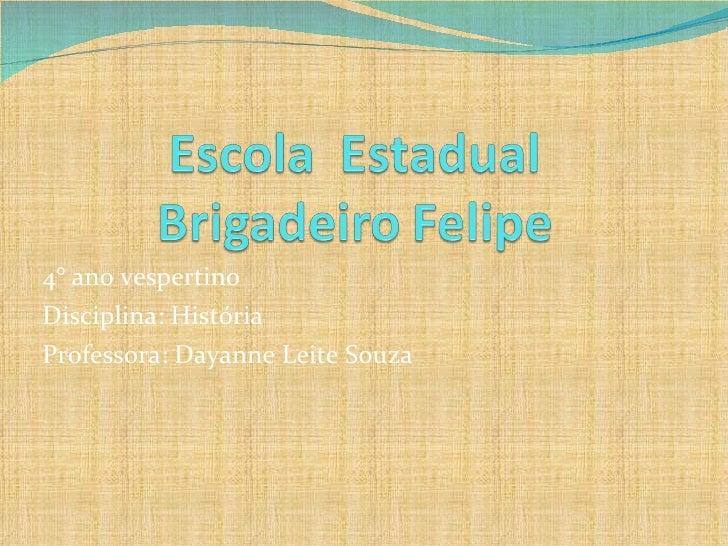 4° ano vespertino  Disciplina: História Professora: Dayanne Leite Souza